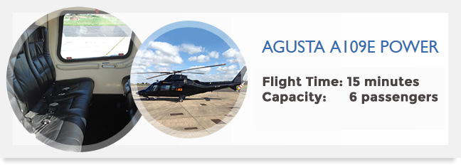 Agusta A109E Power  Flight time: 15 minutes Capacity:- 6 passengers