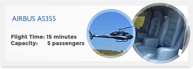 Airbus AS355 Flight time: 15 minutes Capacity: 5 passengers